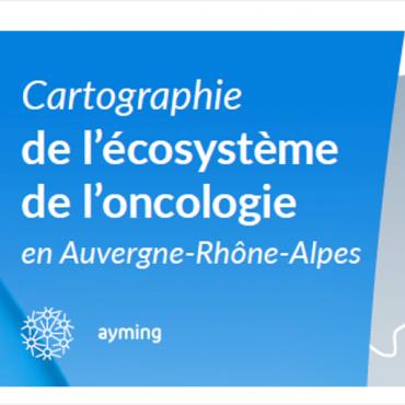Cartographie de l'écosystème de l'oncologie en région Auvergne-Rhône-Alpes