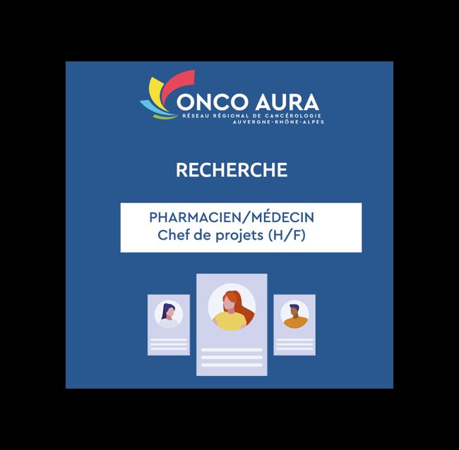 Le Réseau ONCO AURA recherche un Pharmacien/Médecin – Chef de projets (H/F)